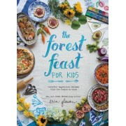 The Forest Feast for Kids: Colorful Vegetarian Recipes That Are Simple to Make, Hardcover