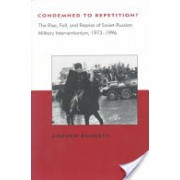 Condemned to Repetition? - The Rise, Fall and Reprise of Soviet-Russian Military Interventionism, 1973-96 (Bennett Andrew)(Paperback) (9780262522571)