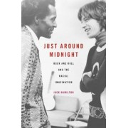 Just Around Midnight: Rock and Roll and the Racial Imagination, Hardcover