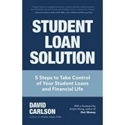 Student Loan Solution: 5 Steps to Take Control of Your Student Loans and Financial Life, Paperback/David Carlson