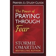The Power of Praying(r) Through Fear Prayer and Study Guide, Paperback