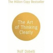 Art of Thinking Clearly - Rolf Dobelli