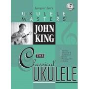 John King: The Classical Ukulele [With CD (Audio)], Paperback