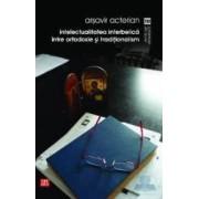 Intelectualitatea interbelica intre ortodoxie si traditionalism - Arsavir Acterian