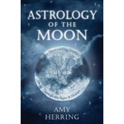 Astrology of the Moon: An Illuminating Journey Through the Signs and Houses, Paperback