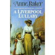 Liverpool Lullaby. A moving saga of love, freedom and family secrets, Paperback/Anne Baker