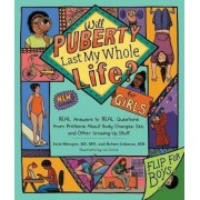 Will Puberty Last My Whole Life?: Real Answers to Real Questions from Preteens about Body Changes, Sex, and Other Growing-Up Stuff, Paperback