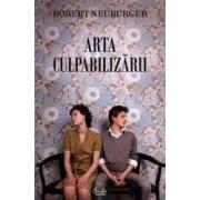 Arta culpabilizarii - Robert Neuburger