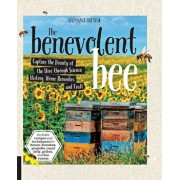 The Benevolent Bee: Capture the Bounty of the Hive Through Science, History, Home Remedies and Craft - Includes Recipes and Techniques for, Paperback/Stephanie Bruneau
