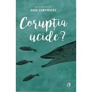 Coruptia ucide?/Oana Zamfirache