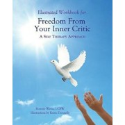 Illustrated Workbook for Freedom from Your Inner Critic: : A Self Therapy Approch, Paperback/Karen Donnelly