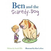Ben and the Scaredy-Dog, Hardcover/Sarah Ellis