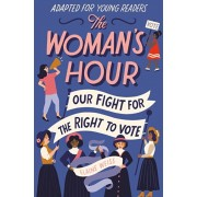 The Woman's Hour (Adapted for Young Readers): Our Fight for the Right to Vote, Hardcover/Elaine Weiss