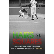 Hairs vs. Squares: The Mustache Gang, the Big Red Machine, and the Tumultuous Summer of '72, Hardcover/Ed Gruver