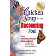 Chicken Soup for the Recovering Soul: Your Personal, Portable Support Group with Stories of Healing, Hope, Love and Resilience, Paperback/Jack Canfield