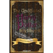 The Unofficial Harry Potter Spellbook: The Wand Chooses the Wizard, Paperback/Duncan Levy