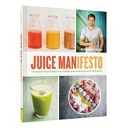 Juice Manifesto: More Than 120 Flavor-Packed Juices, Smoothies and Healthful Meals for the Whole Family, Hardcover/Andrew Cooper