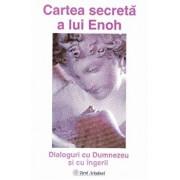Cartea secreta a lui Enoh. Dialoguri cu Dumnezeu si cu Ingerii/***