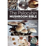 The Psilocybin Mushroom Bible: The Definitive Guide to Growing and Using Magic Mushrooms, Paperback/Virginia Haze
