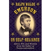 Ralph Waldo Emerson on Self-Reliance: Advice, Wit, and Wisdom from the Father of Transcendentalism, Hardcover/Ralph Waldo Emerson