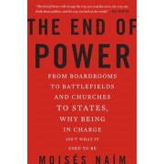 The End of Power: From Boardrooms to Battlefields and Churches to States, Why Being in Charge Isn't What It Used to Be, Paperback