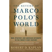 The Return of Marco Polo's World: War, Strategy, and American Interests in the Twenty-First Century, Paperback/Robert D. Kaplan