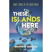 These Islands Here: Short Stories of the South Pacific, Paperback/Bronwyn Elsmore