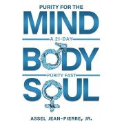 Purity for the Mind, Body, and Soul: 21-Day Purity Fast, Paperback/Assel Jean-Pierre