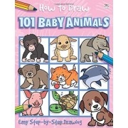 How to Draw 101 Baby Animals, Paperback