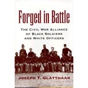 Forged in Battle: The Civil War Alliance of Black Soldiers and White Officers, Paperback/Joseph T. Glatthaar