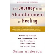 The Journey from Abandonment to Healing: Revised and Updated: Surviving Through and Recovering from the Five Stages That Accompany the Loss of Love, Paperback/Susan Anderson