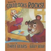 Believe Me, Goldilocks Rocks!: The Story of the Three Bears as Told by Baby Bear, Hardcover/Nancy Loewen