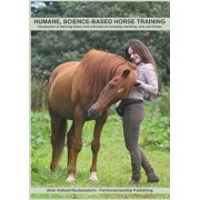 Humane, Science-Based Horse Training: Introduction to Learning Theory and Exercises for Everyday Handling, Care and Fitness, Paperback/Alize Veillard-Muckensturm