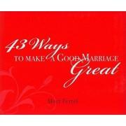 43 Ways to Make a Good Marriage Great, Paperback/Mort Fertel