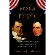 Bosom Friends. The Intimate World of James Buchanan and William Rufus King, Hardback/Thomas J. Balcerski