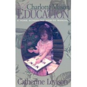 A Charlotte Mason Education: A Home Schooling How-To Manual, Paperback
