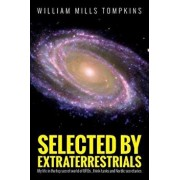 Selected by Extraterrestrials: My Life in the Top Secret World of UFOs, Think-Tanks and Nordic Secretaries, Paperback/William Mills Tompkins