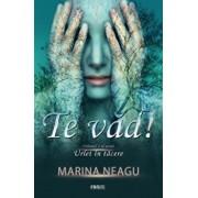 Te vad! - Vol. 2 al seriei Urlet in tacere/Marina Neagu