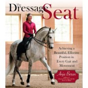 The Dressage Seat: Achieving a Beautiful, Effective Position in Every Gait and Movement, Hardcover