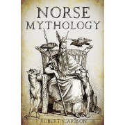 Norse Mythology: A Concise Guide to Gods, Heroes, Sagas and Beliefs of Norse Mythology, Paperback