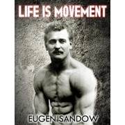 Life Is Movement: The Physical Reconstruction and Regeneration of the People (a Diseaseless World), Paperback/Eugen Sandow