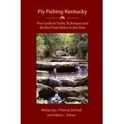 Fly Fishing Kentucky: Your Guide to Tackle, Techniques and the Best Trout Waters in the State, Paperback/J. Thomas Schrodt