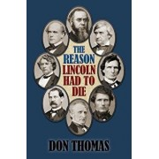 The Reason Lincoln Had to Die: Second Edition, Paperback/Don Thomas