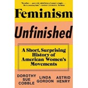 Feminism Unfinished: A Short, Surprising History of American Women's Movements, Paperback/Dorothy Sue Cobble