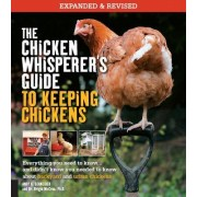 The Chicken Whisperer's Guide to Keeping Chickens, Revised: Everything You Need to Know. . . and Didn't Know You Need to Know about Backyard and Urban