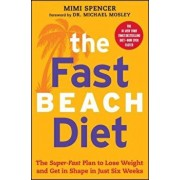 Fast Beach Diet: The Super-Fast Plan to Lose Weight and Get in Shape in Just Six Weeks, Paperback/Mimi Spencer