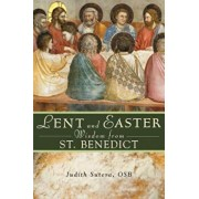 Lent and Easter Wisdom from Saint Benedict: Daily Scripture and Prayers Together with Saint Benedict's Own Words, Paperback/Judith Sutera