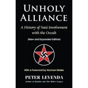 Unholy Alliance: A History of Nazi Involvement with the Occult (New and Expanded Edition), Hardcover/Peter Levenda