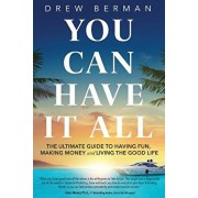 You Can Have It All: The Ultimate Guide to Having Fun, Making Money, and Living the Good Life, Paperback/Drew Berman
