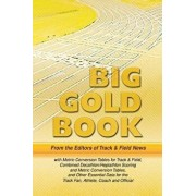 Track & Field News' Big Gold Book: Metric Conversion Tables for Track & Field, Combined Decathlon/Heptathlon Scoring and Metric Conversion Tables, and, Paperback/Editors of Track &. Field News